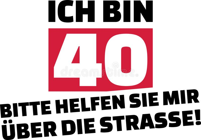 I am 40, please help me cross the street slogan german. I am 40, please help me cross the street slogan for birthdays german royalty free illustration