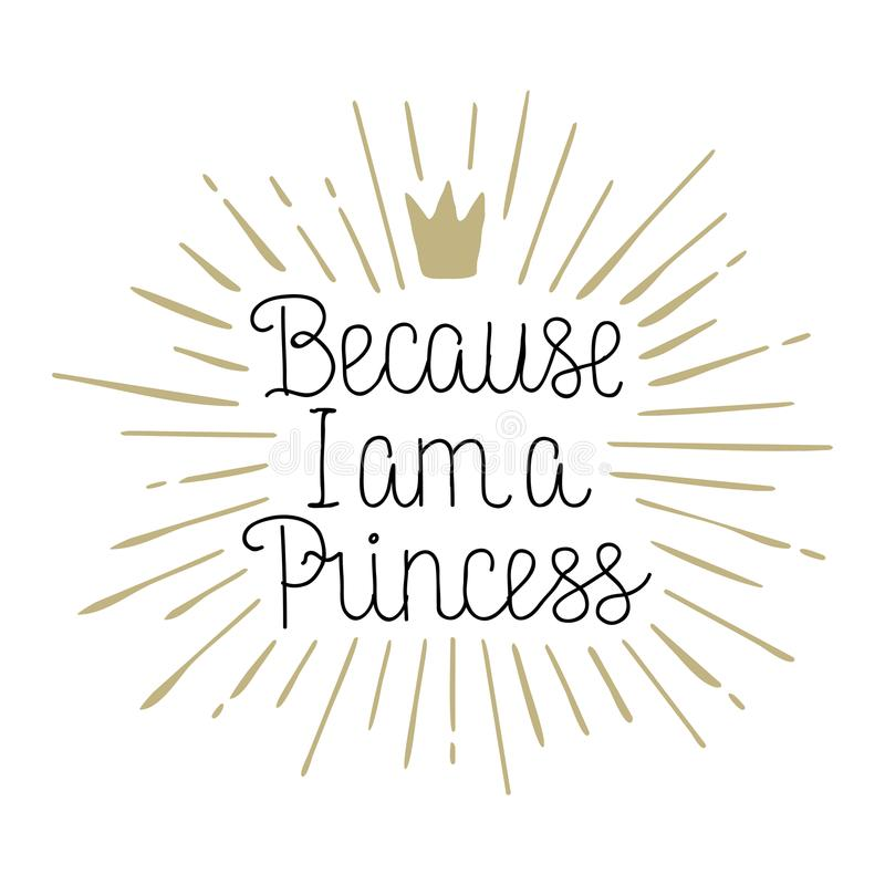 Because I am a Princess hand drawn lettering royalty free illustration