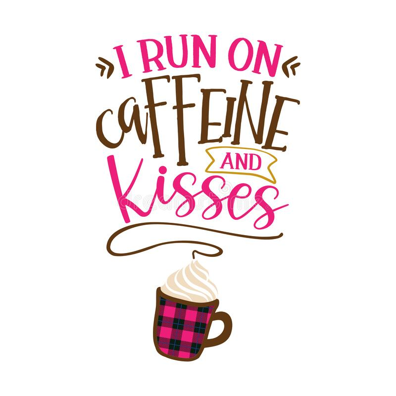 Free I Run On Caffeine And Kisses - Funny Saying For Busy Mothers With Coffee Cup Royalty Free Stock Images - 168899249