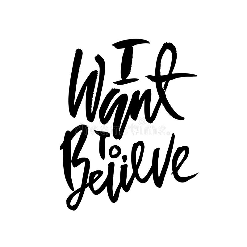 I want to believe. Hand drawn dry brush lettering. Ink illustration. Modern calligraphy phrase. Vector illustration. stock illustration