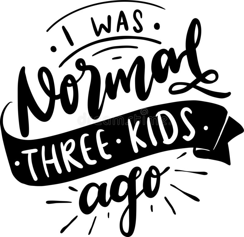 Free I Was Normal Three Kids Ago Stock Photography - 221555232