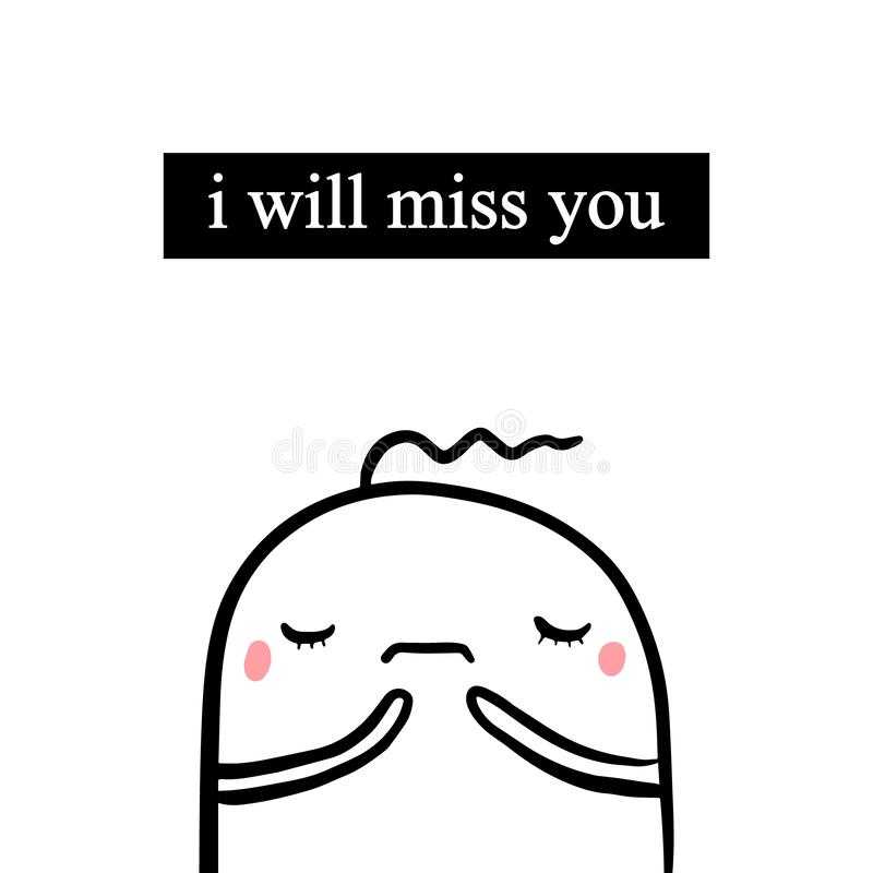 I will miss you hand drawn illustration with sad cute marshmallow in cartoon style vector illustration