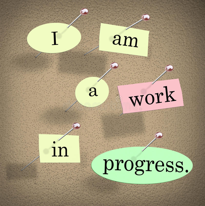 I Am a Work in Progress Quote Saying Bulletin Board. I Am a Work in Progress quote or saying on pieces of paper pinned to a bulletin board to illustrate royalty free illustration