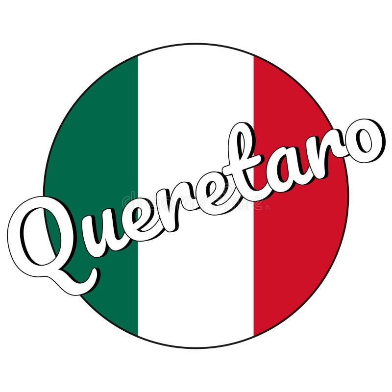 Icône ronde de bouton de drapeau national du Mexique avec des couleurs vertes, blanches et rouges et inscription du nom Queretaro illustration libre de droits