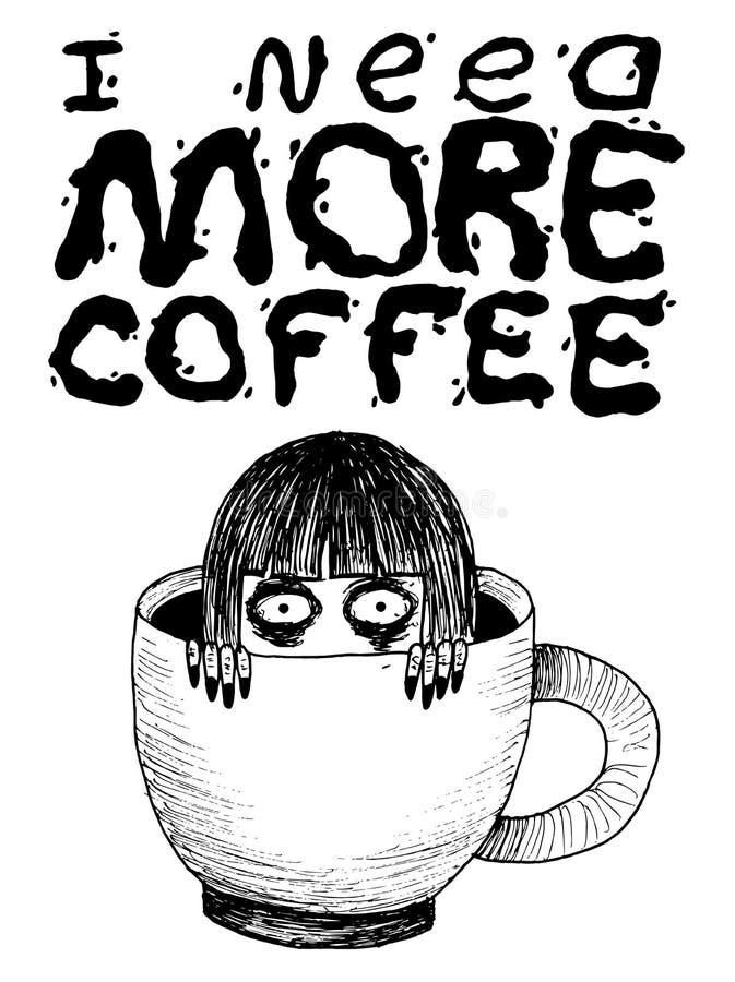 Ich benötige mehr Kaffee Lustige Hand gezeichnetes Plakat mit Beschriftungszitat Verrücktes Mädchen in der Schale mit Kaffeeillus vektor abbildung