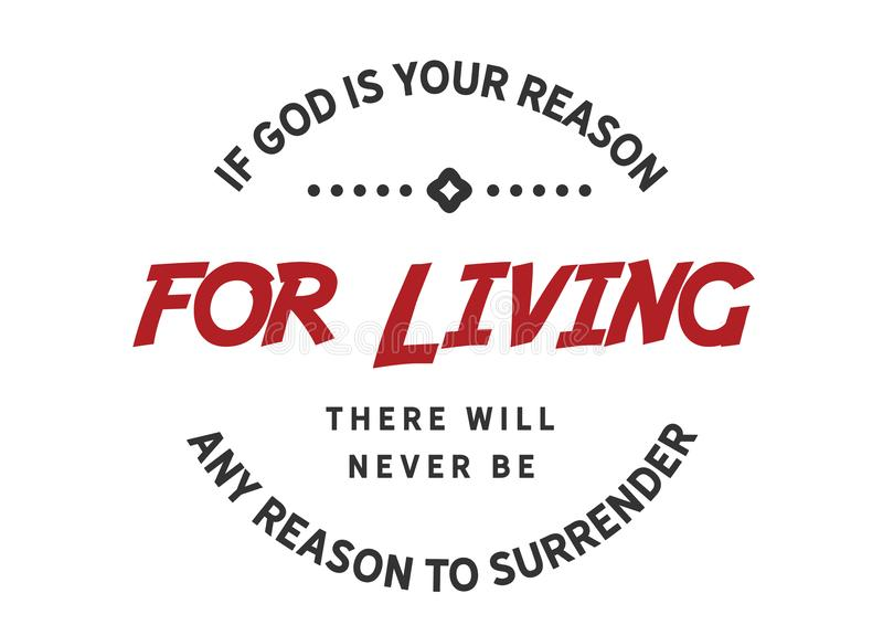 If God is your reason for living there will never be any reason to surrender. Quote illustration royalty free illustration