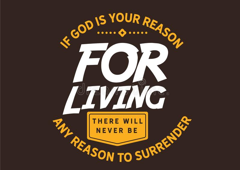 If God is your reason for living there will never be any reason to surrender. Quote illustration vector illustration