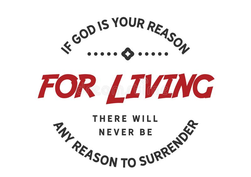 If God is your reason for living there will never be any reason to surrender. Motivational quote royalty free illustration