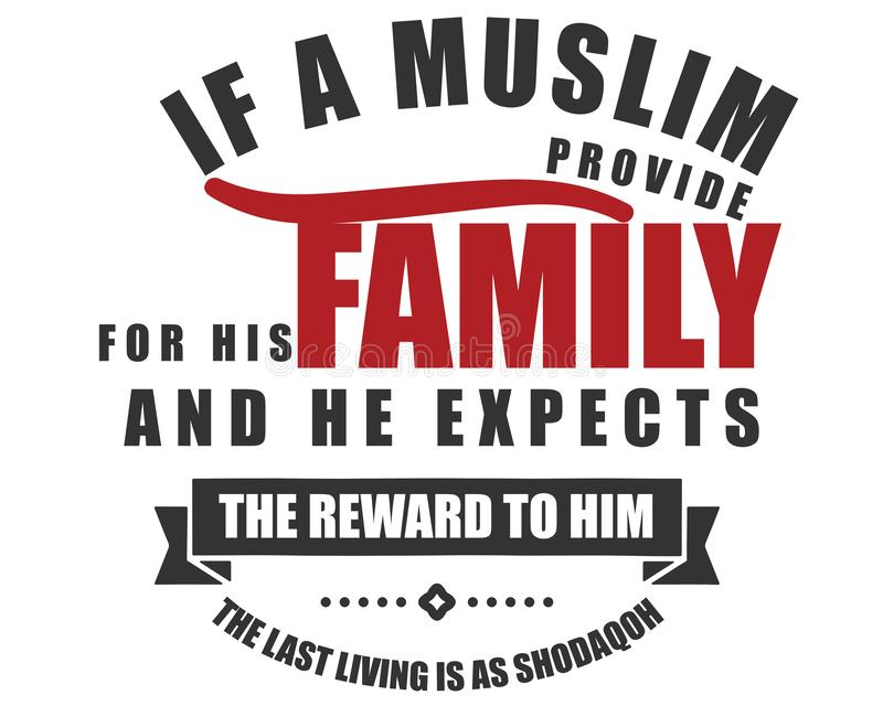 If a muslim provide family for his family and he expects the reward to him the last living is a shodaqoh. Motivational quote vector illustration