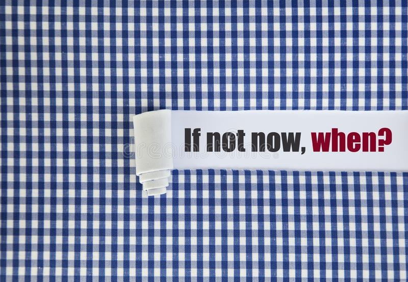 If not now, when written under torn paper concept. Torn paper concept stock images