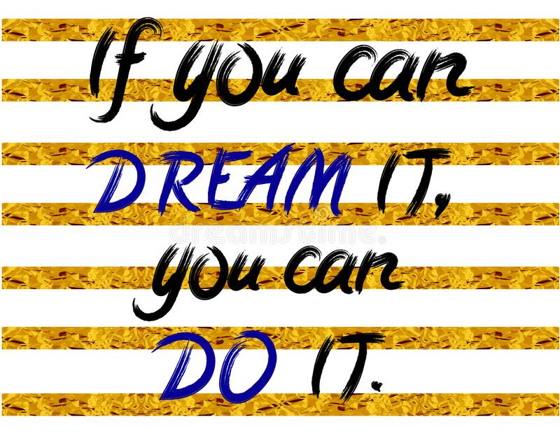 `If you can dream it, you can do it`. hand written letters on stripped white and golden foil background. VECTOR. Illustration. White, gold, black, blue vector illustration