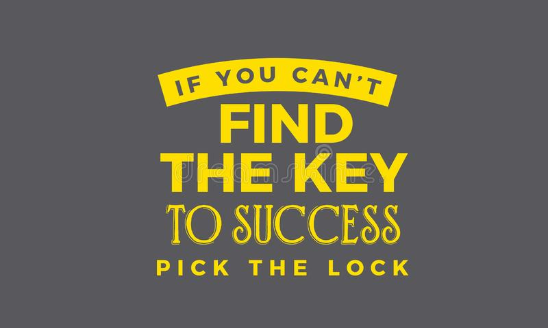 If you can`t find the key to success, pick the lock vector illustration