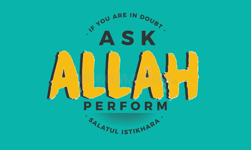 If you are in doubt ask ALLAH. Perform Salatul Istikhara royalty free illustration