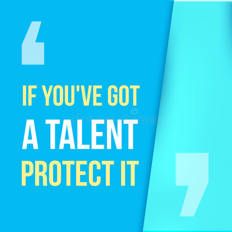 If you got a talent, protect it. Typographic concept. Inspiring and motivating quote. Print illustration for wall stock illustration