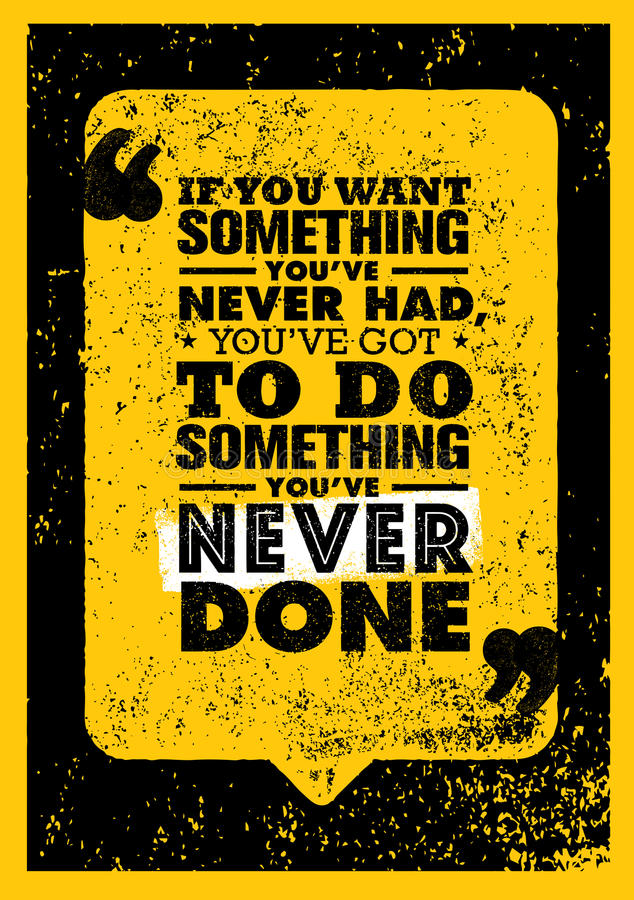 If You Want Something You Have Never Had, You Have Got To Do Something You Have Never Done. Motivation Quote. royalty free illustration