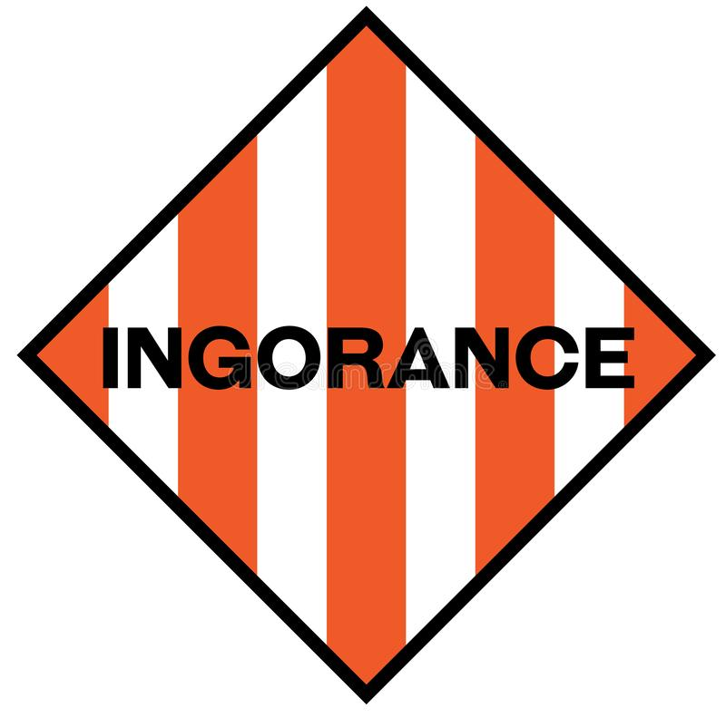 Ignorance warning sign. Ignorance fictitious warning sign, realistically looking illustration stock illustration