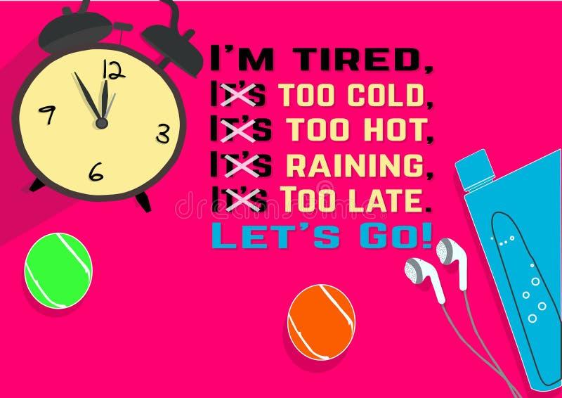 Ik ben vermoeid, is het te koud, is het te heet, regent het, is het te laat Laat ` s gaan! De citaten van de geschiktheidsmotivat stock illustratie