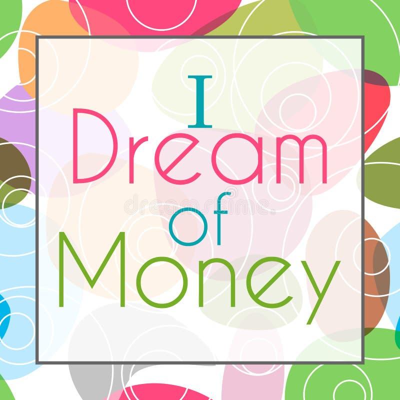 Ik droom van Geld Kleurrijke Achtergrond vector illustratie