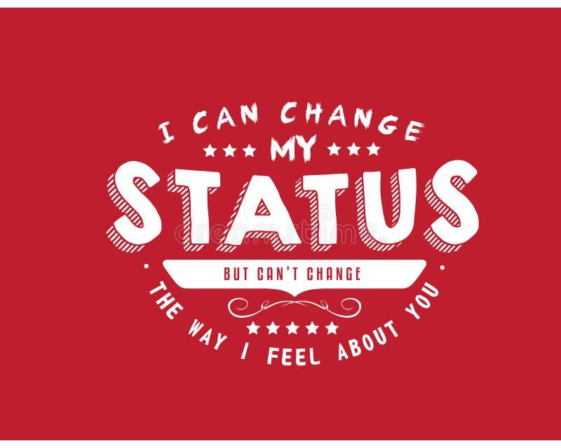 Ik kan mijn status veranderen maar kan niet de manier veranderen die ik over u heb gevoeld vector illustratie