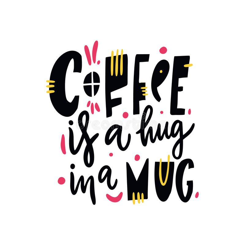 Il caffè è un abbraccio in una tazza Vettore disegnato a mano che segna citazione con lettere Isolato su priorità bassa bianca illustrazione di stock