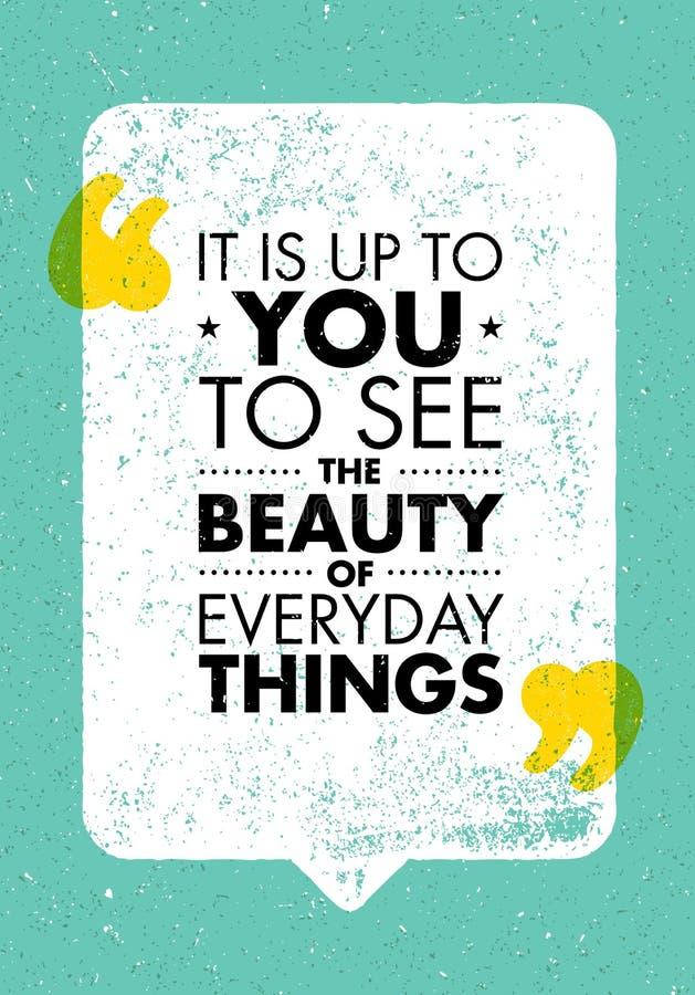 Il incombe à vous pour voir la beauté des choses quotidiennes Citation créative de inspiration de motivation Bannière de typograp illustration stock
