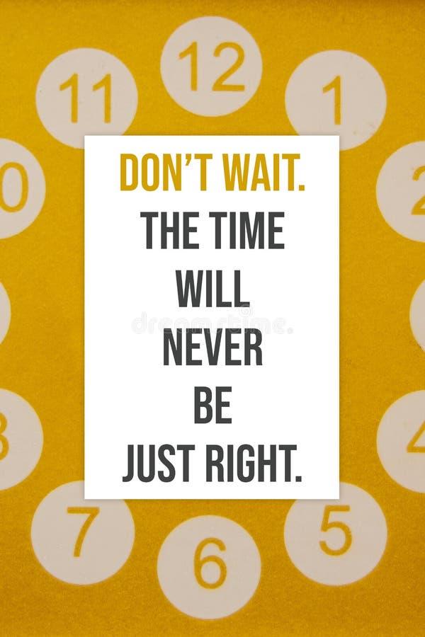 Il manifesto ispiratore non aspetta Il tempo non sar? mai solo giusto fotografie stock libere da diritti