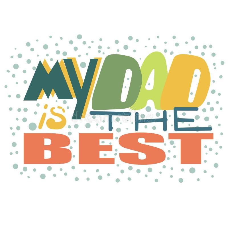 Il mio papà è il la cosa migliore - congratulazioni sulla festa del papà Iscrizione, composizione delle parole Papà caro di compl royalty illustrazione gratis