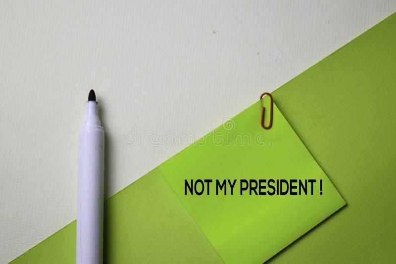 Il non mio Presidet! testo sulla tavola della scrivania di vista superiore del posto di lavoro e degli oggetti business di affari fotografia stock libera da diritti