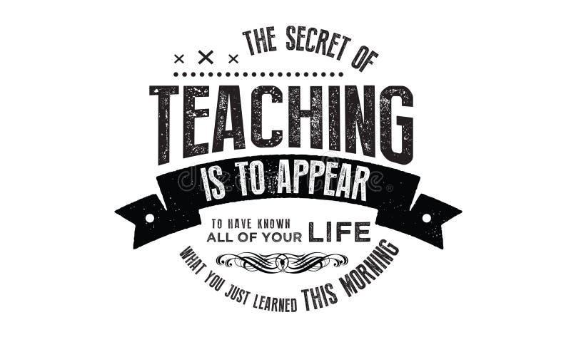 Il segreto dell'insegnamento è di sembrare conoscere tutta la vostra vita illustrazione vettoriale