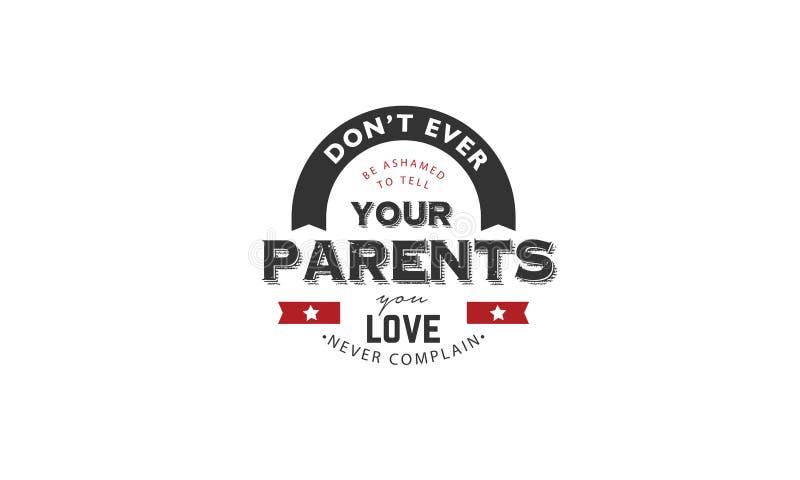 Il ` t di Don è mai imbarazzato dire i vostri genitori che amate, mai non protesta illustrazione di stock