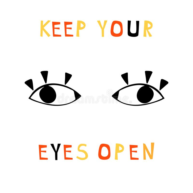 Illustration avec marquer avec des lettres la composition : les yeux de dessin et les mots - maintenez vos yeux ouverts Citation  illustration libre de droits