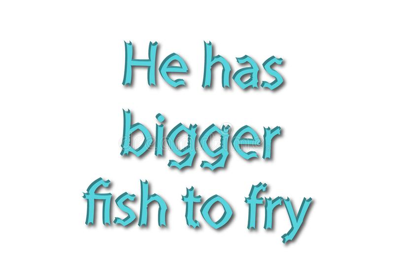 Illustration idiom write he has bigger fish to fry isolated in a. White background composition vector illustration