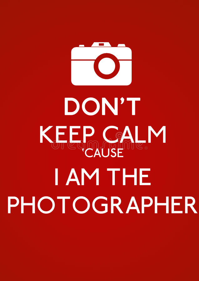 Don't keep calm. Illustration inspired by the old red Second World War Poster: Don't keep calm 'cause I am the photographer vector illustration