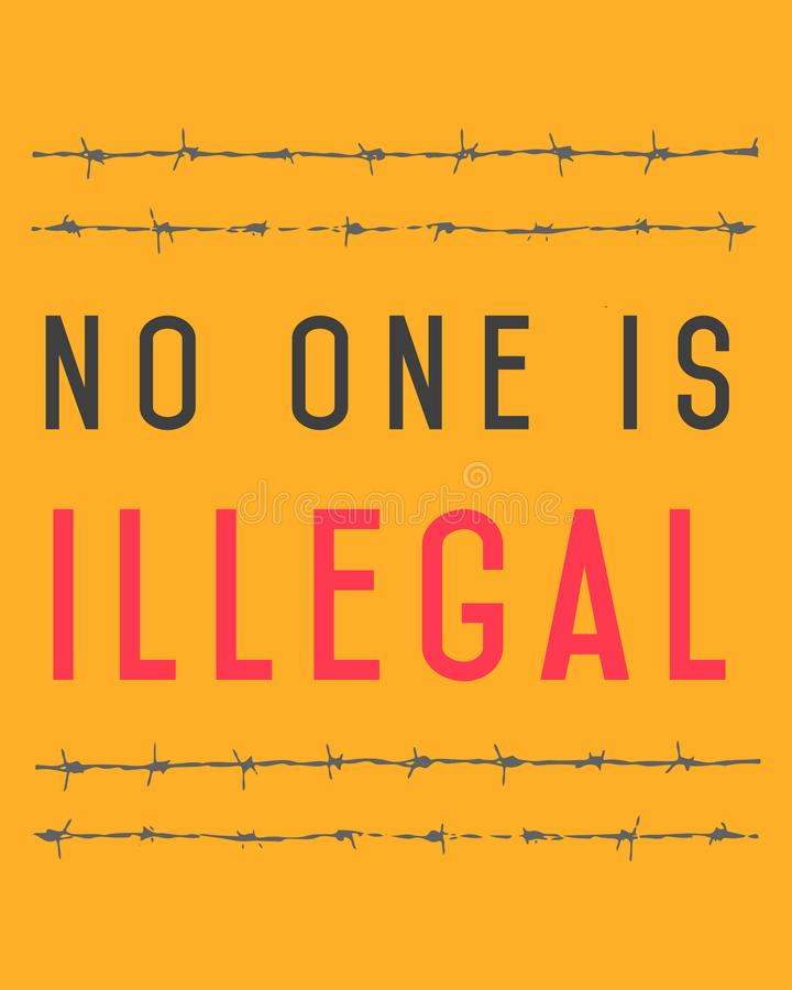 Phrase No one is illegal, and barb wire. Illustration of the phrase: No one is illegal, and a barb wire royalty free illustration