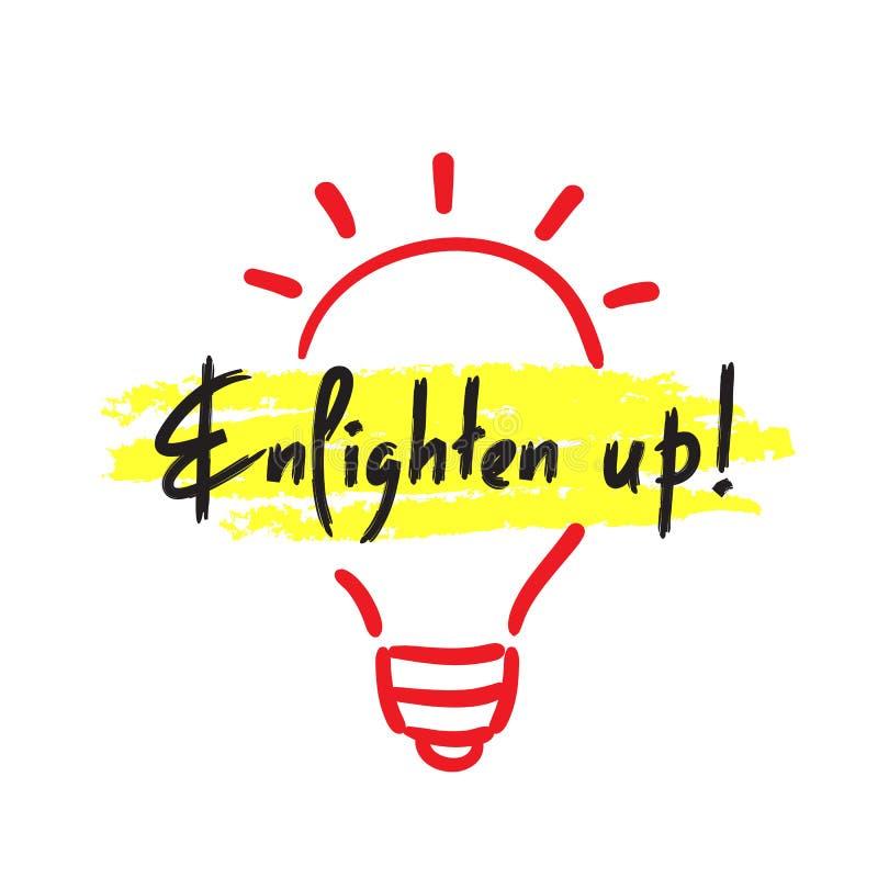 Ilumine acima de - simples inspire e citações inspiradores Idioma inglês, rotulando Cópia para o cartaz inspirado, t-shirt ilustração do vetor