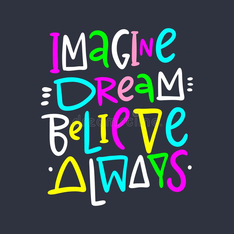 Imagine, dream, believe always. Hand drawn vector lettering and illustration. Isolated on black background royalty free illustration