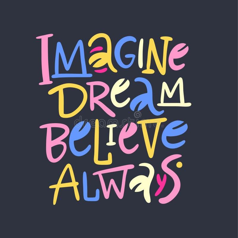 Imagine dream believe always. Hand drawn vector phrase lettering. Isolated on dark background. stock illustration