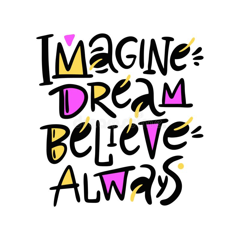 Imagine dream believe always. Hand drawn vector phrase lettering. Isolated on white background vector illustration