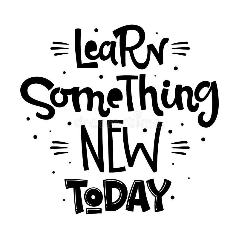 Impari oggi qualche cosa di nuova citazione Di nuovo alla frase d'iscrizione disegnata a mano in bianco e nero di logo della scuo illustrazione vettoriale