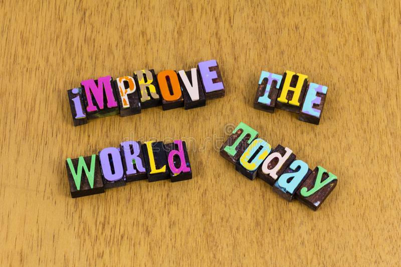 Improve world today tomorrow kindness help love letterpress phrase. Improve better world today tomorrow kindness help love letterpress phrase typography font stock photos