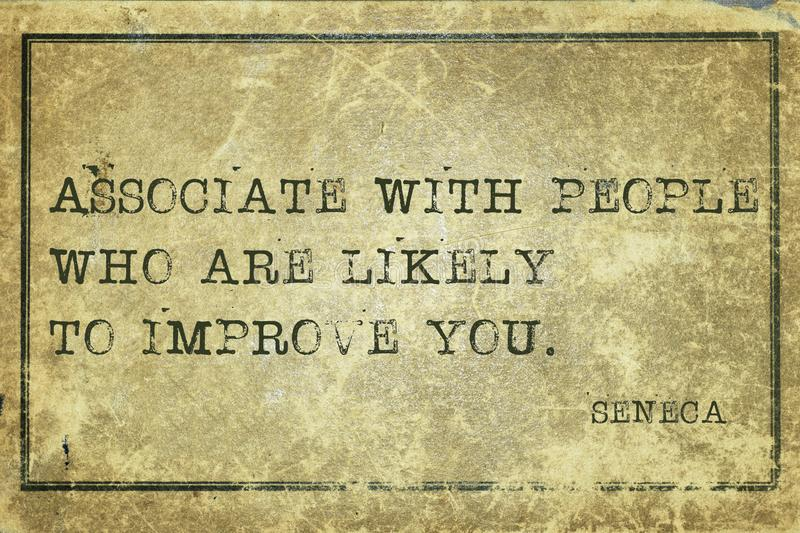 Improve you Seneca. Associate with people who are likely to improve you - ancient Roman philosopher Seneca quote printed on grunge vintage cardboard stock illustration
