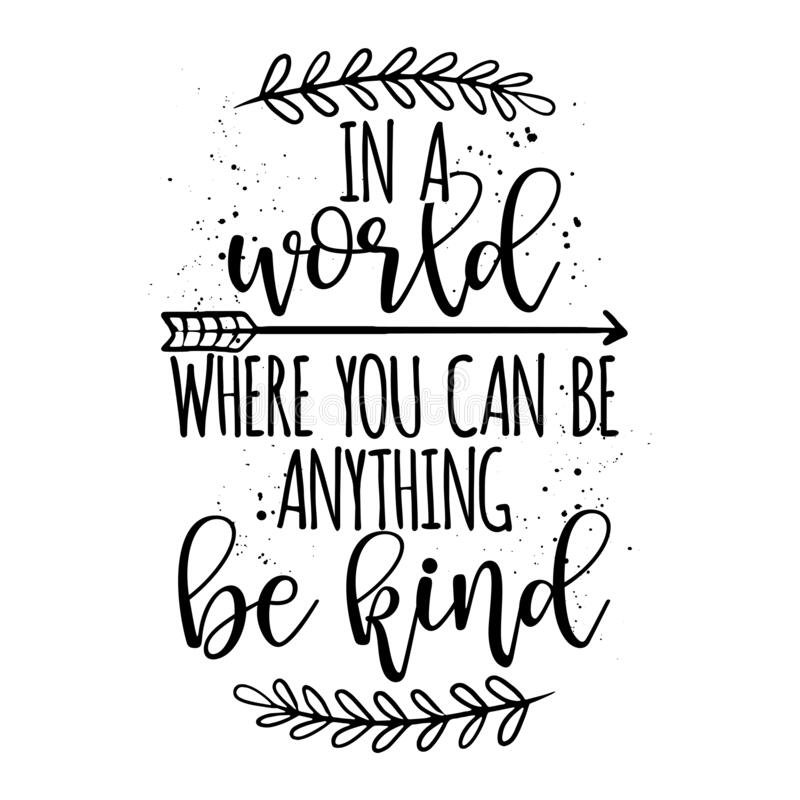 Free In A World, Where You Can Be Anything, Be Kind Stock Photos - 175271573