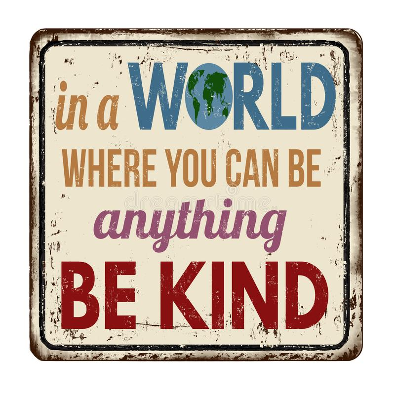 Free In A World Where You Can Be Anything Be Kind Vintage Rusty Metal Sign Royalty Free Stock Images - 144426379