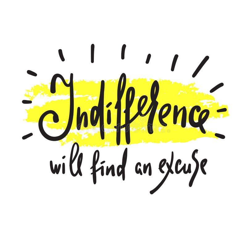 A indiferença encontrará uma desculpa - inspire e citações inspiradores Rotulação bonita tirada mão ilustração stock