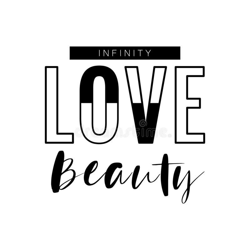 Infinity, love, beauty slogan for banner, t shirt or slogan. Isolated on white background. Black text on white layout vector illustration