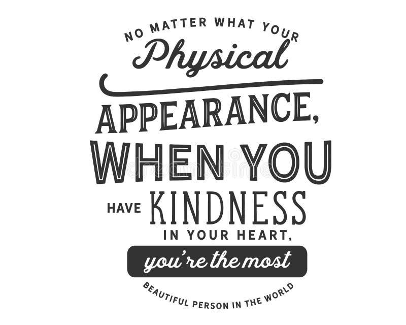 Ingen fråga vad ditt fysiska utseende, när du har vänlighet i din hjärta, You're den mest härliga personen i världen royaltyfri illustrationer