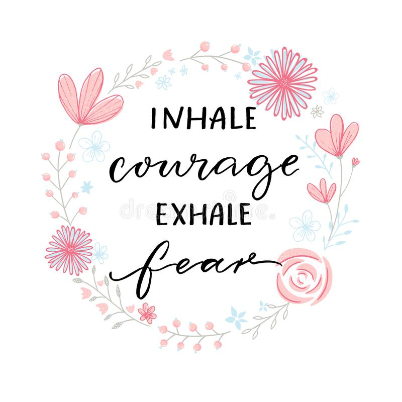 Inhale Courage Exhale Fear. Inspiration Support Saying, Motivational Quote.  Modern Calligraphy In Floral Wreath Frame. Stock Vector - Illustration of  concern, panic: 119681270