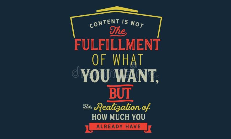 Inhalt ist nicht die Erfüllung von, was Sie wünschen, aber die Realisierung von, wie viel Sie bereits haben stock abbildung