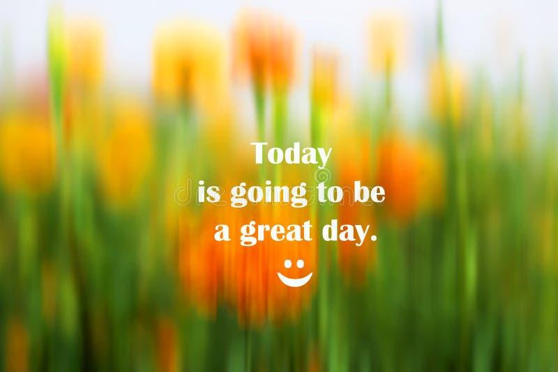 Inspiracyjna motywacyjna wycena - Dzisiaj iść być wielki dzień Z abstrakcjonistycznym tłem świeży rozmyty nagietek kwitnie obraz stock