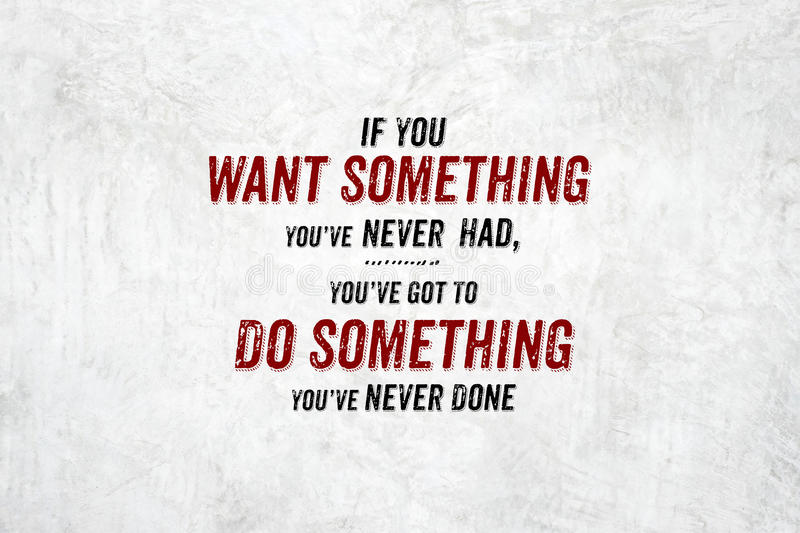 Inspiration quote : If you want something you`ve never had,you`v royalty free stock photography